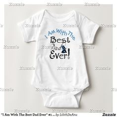 """I Am With The Best Dad Ever"" #1 Baby Bodysuit"