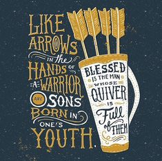 Like arrows in the hands of a warrior are children born in ones youth. Blessed is the man whose quiver is full of them. Psalm 127:4-5a Designed by @patrickrlaurent by godsoneliners http://ift.tt/1KAavV3