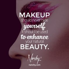 Makeup Should Never Hide YourselfIt Be Used To Enhance Your