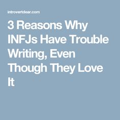 3 Reasons Why INFJs Have Trouble Writing, Even Though They Love It