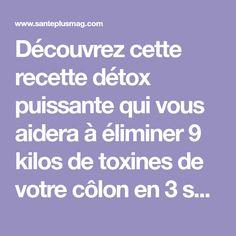 Découvrez cette recette détox puissante qui vous aidera à éliminer 9 kilos de toxines de votre côlon en 3 semaines seulement...