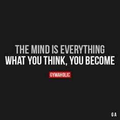 The Mind Is Everything.What You Think, You Become.