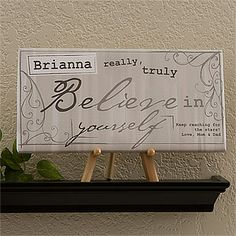 """Really, Truly Believe in yourself"" - beautiful canvas art. Comes personalized with any message in the bottom corner - this would be a great Grad gift!"