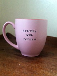 Bitches Love Coffee 15 oz Pink Coffee mug by ChantillyStay on Etsy, $14.00 LIMITED EDITION