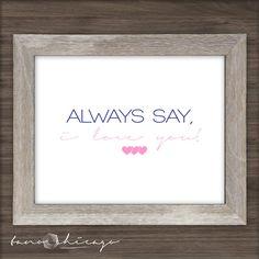 Always Say I Love You #love #home #decor #homedecor #print #printable #frame #rustic #hearts #wedding #couple #family