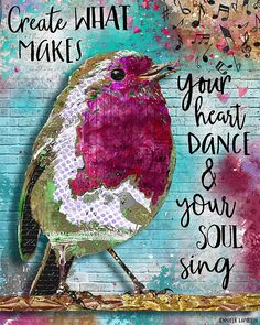 Create What Makes Your Heart Dance & Your Soul Sing