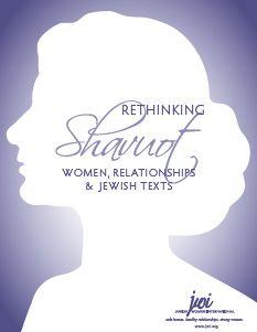 Rethinking Shavuot: Women, Relationships & Jewish Texts