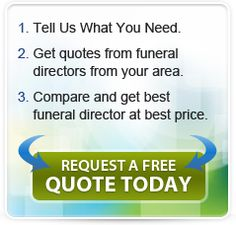 There is a wide range of funeral services from which to choose. So just as you would do with other important buying decisions, it is important to get estimates from different funeral directors.