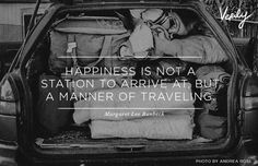 Happiness is not a station to arrive at, but a manner of traveling. - Margaret Lee Runbeck