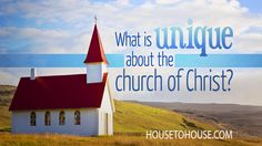 """Since unique means """"the only one of its kind,"""" could this really be true? Making the claim proves nothing, so let's test the hypothesis by looking at things some think are unique about the church of Christ."""