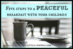 5 Steps to a Peaceful Breakfast With Your Children:  Is breakfast a chaotic time in your family life? Do you long for quiet in your home at that hour? Here are some tips from one mom who is in the trenches with you!