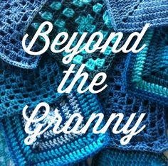Beyond the Granny Cal - I am running this CAL to teach you how to read patterns and go way beyond the traditional granny square :)