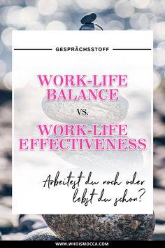 Work Life Balance vs. Work Life Effectiveness, Karriere Blog, Woman at Work, Selbstständig arbeiten, Business Blog, Style Blog, www.whoismocca.com
