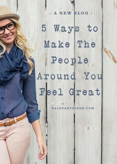5 Ways To Make The People Around You Feel Great