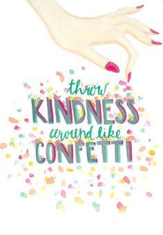 You get kindness, you get kindness!