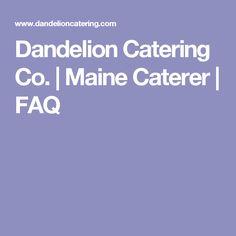 Dandelion Catering Co. | Maine Caterer | FAQ