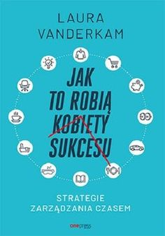 """Laura Vanderkam """"Jak to robią kobiety sukcesu"""" Self Development, Motto, Hand Lettering, Life Hacks, Projects To Try, Student, Motivation, Reading, Quotes"""