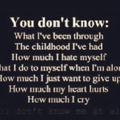 You don't know the pain and suffering you caused me. The harm you did to me as a child that still affects me to this day. You are too self centered and blame me. There is no equality to how you treat Gina and I. Im just a problem that you want to get rid of. You dont love me, never have. The only one you love unconditionally is yourself.