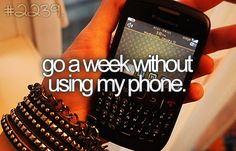 Go a week without using my phone ✔️