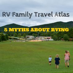 RV Family Travel Atlas: 5 Myths About RVing