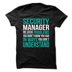 SECURITY MANAGER We Solve Problems You Didn't Know You Had T Shirts, Hoodies. Get it now ==► https://www.sunfrog.com/No-Category/SECURITY-MANAGER--Solve-Problems.html?57074 $21.99