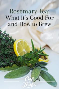 Rosemary Tea: What It's Good For and How to Brew - Cup & Leaf #rosemarytea #tea #tearecipe #brewingtea #herbaltea #teaforhealth