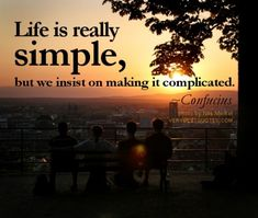 Life is really simple, but we insist on making it complicated. ~Confucius. #relishthisjourney #Confucius #confuciusquote #inspire #inspireme #inspirational #inspirationalquote #motivate #motivateme #motivational #motivationalquote #life #lifequote #quotelife #simple #complicate #complicated #simplify #simpler #less #lessismore #think #wise #wisewords #wisdom #thoughtful #thinking #insist #weinsist #lifeis #lifeisreallysimple #simplify #daily #lifelesson #learn #knowledge