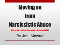 This is a great slide show that pretty much sums up a relationship with a Narcissist. Moving on from Narcissistic Abuse due to Narcissistic Personality Disorder (NPD) compiled by Jeni Mawter by Jeni Mawter via slideshare
