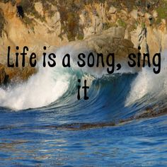 Life is a song, sing it...