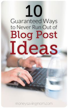 10 Guaranteed Ways to Never Run Out of Blog Post Ideas.  Great series from MoneySavingMom.com!