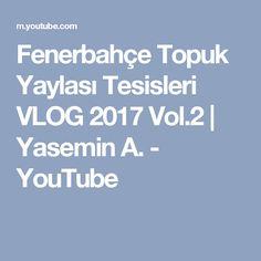 Fenerbahçe Topuk Yaylası Tesisleri VLOG 2017 Vol.2   Yasemin A. - YouTube