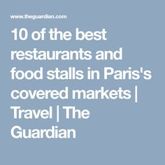 10 of the best restaurants and food stalls in Paris's covered markets | Travel | The Guardian