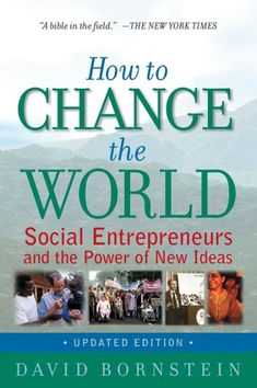 Now published in more than twenty countries, David Bornstein's How to Change the World has become the bible for social entrepreneurship—in which men and...