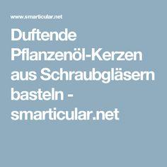 Duftende Pflanzenöl-Kerzen aus Schraubgläsern basteln - smarticular.net