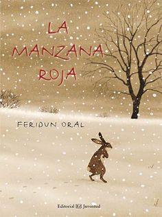 LA MANZANA ROJA Feridun Oral  Un día un conejo hambriento salió a buscar algo que comer. Todo estaba cubierto de nieve, y no encontraba nada. Finalmente vio una manzana roja que colgaba de un árbol. Pero no podía alcanzarla. Y fue a buscar ayuda… Un precioso álbum sobre la cooperación. A partir de 4 años.