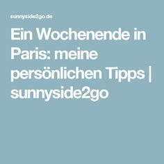 Ein Wochenende in Paris: meine persönlichen Tipps | sunnyside2go