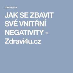 JAK SE ZBAVIT SVÉ VNITŘNÍ NEGATIVITY - Zdravi4u.cz