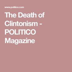 The Death of Clintonism - POLITICO Magazine
