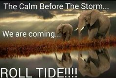 Better be ready for the Tide to Roll!!!!