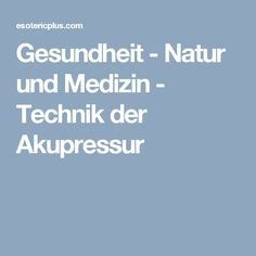Gesundheit - Natur und Medizin - Technik der Akupressur