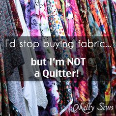 I'd Stop buying fabric - but I'm NOT a quitter! - Melly Sews