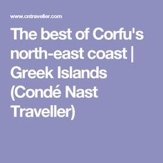The best of Corfu's north-east coast | Greek Islands (Condé Nast Traveller)