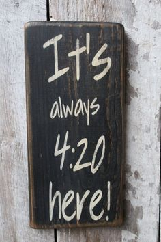Its Always 420 Here Wood Sign Weed Dispensary Decor 420 Cannabis Decor Hippie Boho Decor Dorm Decor Funny Sign Party Room Decor by FoothillPrimitives on Etsy