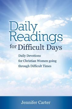 Daily Readings for Difficult Days by Jennifer Carter, http://www.amazon.com/dp/B005FHOP5Y/ref=cm_sw_r_pi_dp_YK-hrb0HD7KNA