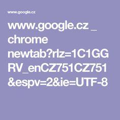 www.google.cz _ chrome newtab?rlz=1C1GGRV_enCZ751CZ751&espv=2&ie=UTF-8