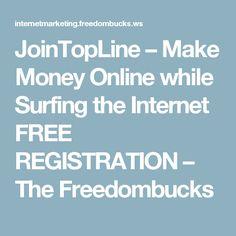 JoinTopLine – Make Money Online while Surfing the Internet FREE REGISTRATION – The Freedombucks