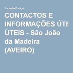 CONTACTOS E INFORMAÇÕES ÚTEIS - São João da Madeira (AVEIRO) -