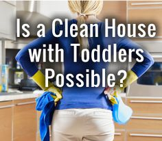 Is a clean house with toddler possible?