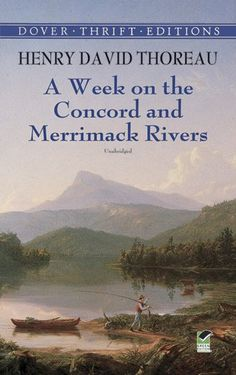"A Week on the Concord and Merrimack Rivers, Henry David Thoreau. Collection of thought-provoking observations on such diverse topics as poetry, literature, philosophy, histories of New England, friendship, sacred Eastern writings, traditional Christianity. ""... no man has lived; that even this earth was made for more mysterious and nobler inhabitants than men and women."""