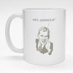 """Hey Assh*le!""  High-quality, ceramic coffee mug for that special someone."